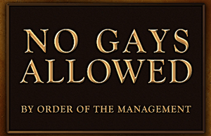 no gays allowed: by order of the management